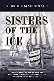 Sisters of the Ice: The True Story of How St. Roch and North Star of Herschel Island Protected Canadian Arctic Sovereignty
