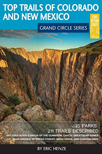 Top Trails of Colorado and New Mexico: Includes Mesa Verde, Chaco, Colorado National Monument, Great Sand Dunes and Black Canyon of the Gunnison National Parks