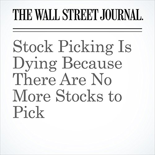 Stock Picking Is Dying Because There Are No More Stocks to Pick copertina