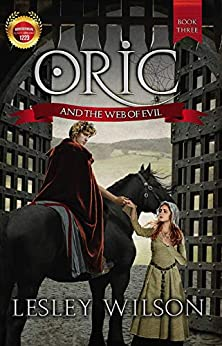 Oric and the Web of Evil - suitable for teens, young adults and adults (The Oric Trilogy Book 3) by [Lesley Wilson]