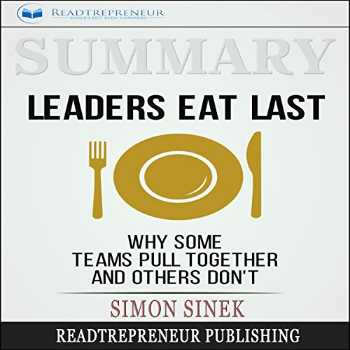 Summary: Leaders Eat Last: Why Some Teams Pull Together and Others Don't audiobook cover art