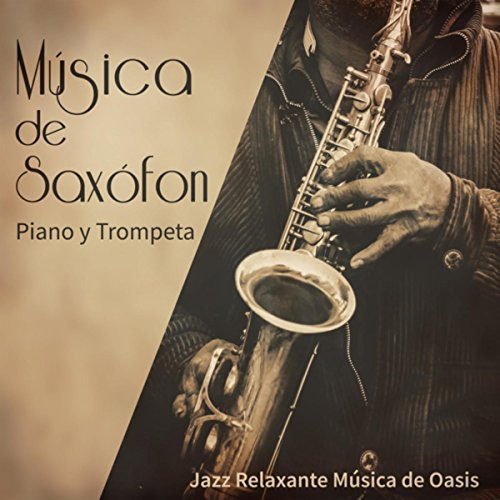 Música de Saxófon, Piano y Trompeta – Instrumental y Romantico, Smooth Lounge Jazz