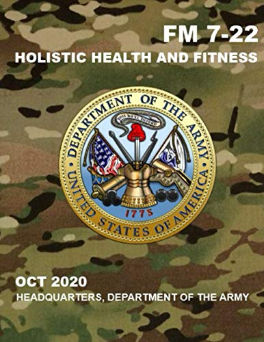 Compare Textbook Prices for FM 7-22 Holistic Health and Fitness: Oct 2020  ISBN 9798690387099 by Department of the Army