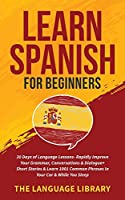 Learn Spanish For Beginners: 30 Days of Language Lessons- Rapidly Improve Your Grammar, Conversations& Dialogue+ Short Stories& Learn 1001 Common Phrases In Your Car& While You Sleep
