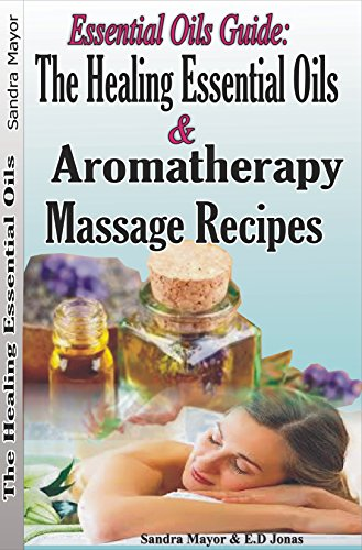 Essential Oils Guide The Healing Essential Oils And Aromatherapy