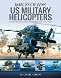 Green, M: US Military Helicopters (Images of War) - Michael Green