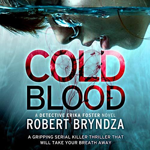 Cold Blood     Detective Erika Foster, Book 5              De :                                                                                                                                 Robert Bryndza                               Lu par :                                                                                                                                 Jan Cramer                      Durée : 9 h et 34 min     Pas de notations     Global 0,0