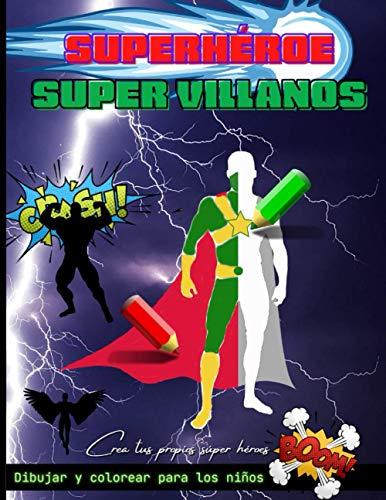 Dibujar y colorear para los nios Superhroe Super villanos: Libro de diseo y coloreado de gran formato, crea tus superhroes y disea sus disfraz, 60 perfiles para completar.