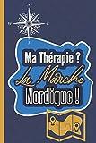 Ma Thérapie ? la Marche Nordique !: Notez vos meilleurs parcours entre amis