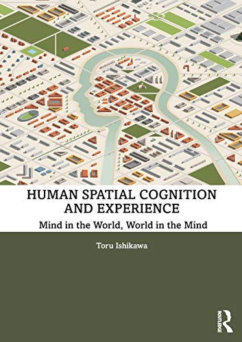 Human Spatial Cognition and Experience: Mind in the World, World in the Mind