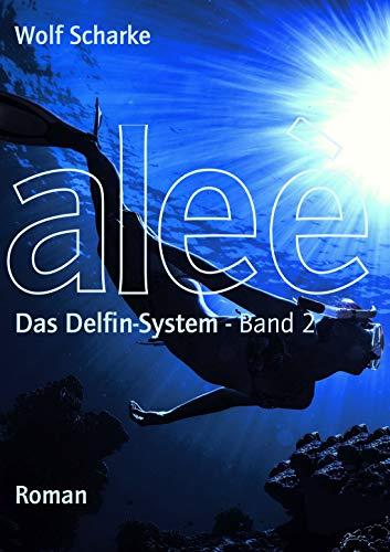 Aleè: Das Delfin-System - Action-Thriller (Aleè Band 2)