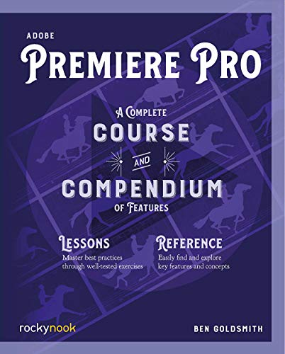 Adobe Premiere Pro: A Complete Course and Compendium of Features (English Edition)