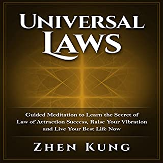 Universal Laws: Guided Meditation to Learn the Secret of Law of Attraction Success, Raise Your Vibration, and Live Your Best Life Now                   By:                                                                                                                                 Zhen Kung                               Narrated by:                                                                                                                                 Lloyd Rosentall                      Length: 1 hr and 6 mins     86 ratings     Overall 4.3