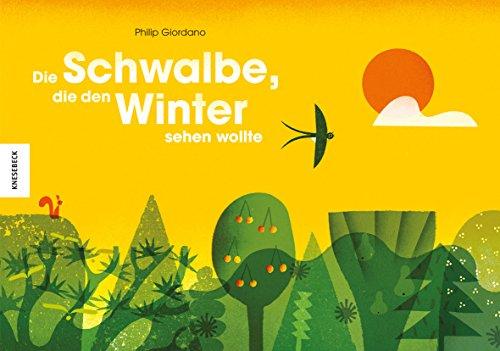 Die Schwalbe, die den Winter sehen wollte: Ein wunderschönes Naturbilderbuch über die Jahreszeiten und die Tiere im Winter (Vogelzug, Winterschlaf)