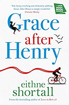Grace After Henry: Winner of The Big Book Awards 2018 by [Eithne Shortall]