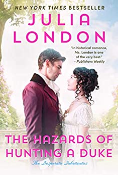 The Hazards of Hunting a Duke (Desperate Debutantes Book 1) by [Julia London]