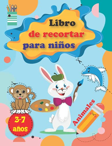 Libro de recortar para niños: Aprende a Cortar niños 3-7 años, Aprende a usar las tijeras Para niños, Divertido libro de actividades para que los ... cortar, utilizar tijeras y colorear animales.