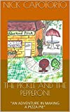 THE PICKLE AND THE PEPPERONI: AN ADVENTURE IN MAKING A PIZZA PIE (ADVENTURE SERIES Book 2) (English Edition)