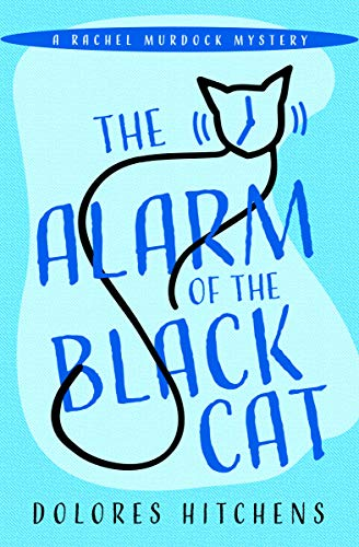 The Alarm of the Black Cat (The Rachel Murdock Mysteries Book 2) by [Dolores Hitchens]
