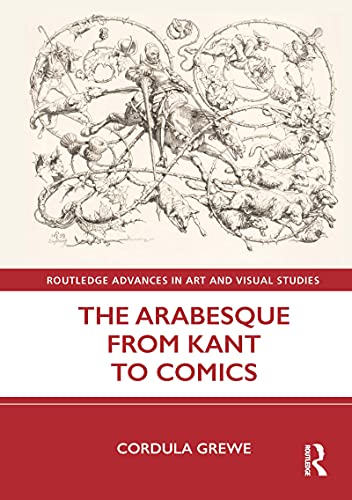 The Arabesque from Kant to Comics (Routledge Advances in Art and Visual Studies) (English Edition)