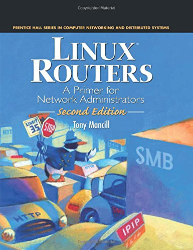 Linux Routers: A Primer for Network Administrators (Prentice Hall Series in Computer Networking and Distributed Systems)