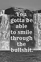 smile through the bullshit