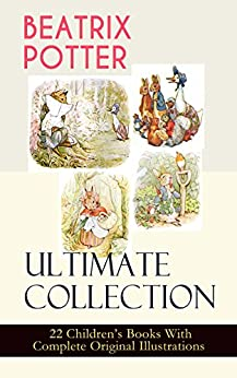 BEATRIX POTTER Ultimate Collection - 22 Children's Books With Complete Original Illustrations: The Tale of Peter Rabbit, The Tale of Jemima Puddle-Duck, ... Moppet, The Tale of Tom Kitten and more by [Beatrix Potter]