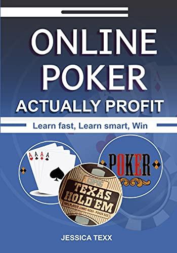 Online Poker Actually Profit: Learn fast, Learn smart, Win