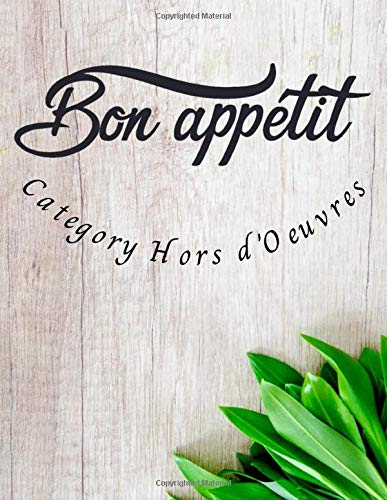 Bon appétit Category Hors d'Oeuvres: Cookbook to write your Hors d'Oeuvres recipes   Pre-filled notebook   For 100 recipes   Large format, 8.5x11 inches.