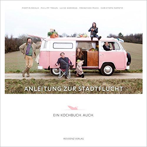 Anleitung zur Stadtflucht: Ein Kochbuch