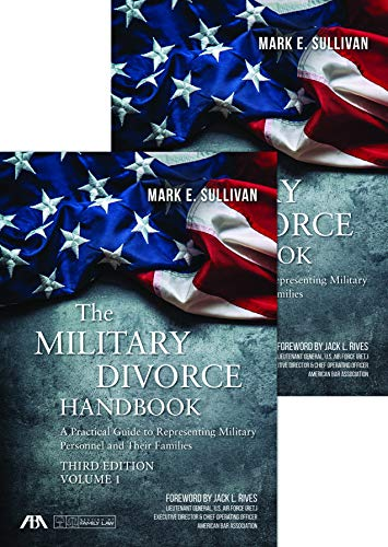 Compare Textbook Prices for The Military Divorce Handbook: A Practical Guide to Representing Military Personnel and Their Families Third Edition ISBN 9781641053303 by Sullivan, Mark E.