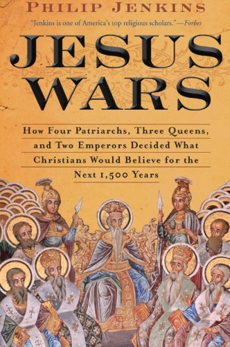 Jesus Wars: How Four Patriarchs, Three Queens, and Two Emperors Decided What Christians Would Believe for the Next 1,500