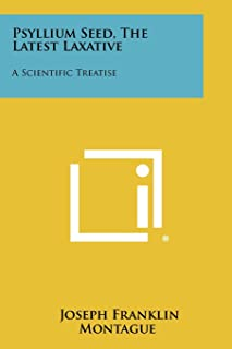 Psyllium Seed, The Latest Laxative: A Scientific Treatise