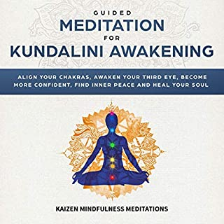 Guided Meditation for Kundalini Awakening     Align Your Chakras, Awaken Your Third Eye, Become More Confident, Find Inner Peace, Develop Mindfulness, and Heal Your Soul              By:                                                                                                                                 Kaizen Mindfulness Meditations                               Narrated by:                                                                                                                                 Cindy M. Bartz                      Length: 3 hrs and 8 mins     26 ratings     Overall 4.9