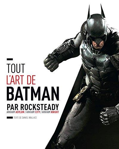 TOUT L'ART DE BATMAN PAR ROCKSTEADY: Arkham Asylum / Arkham City / Arkham Knight
