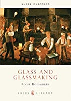 Glass and Glassmaking (Shire Library)
