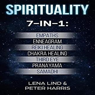 Spirituality: 7-in-1 Book     Empaths, Enneagram, Reiki Healing, Chakra Healing, Third Eye, Pranayama, Samadhi              By:                                                                                                                                 Lena Lind,                                                                                        Peter Harris                               Narrated by:                                                                                                                                 Eddie Leonard Jr.                      Length: 10 hrs and 17 mins     16 ratings     Overall 4.9