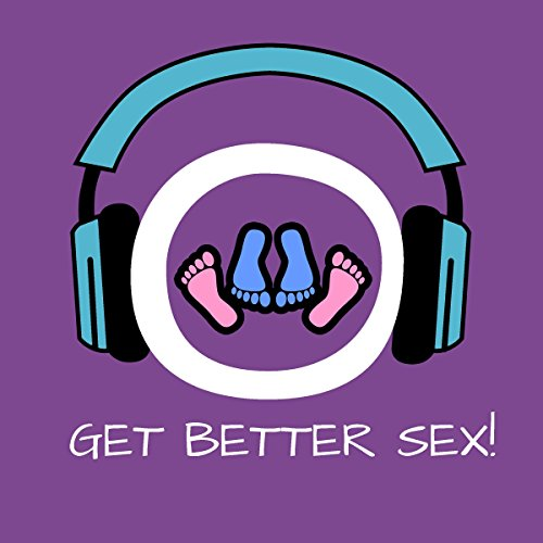 Get Better Sex! More Lust and Passion by Hypnosis audiobook cover art