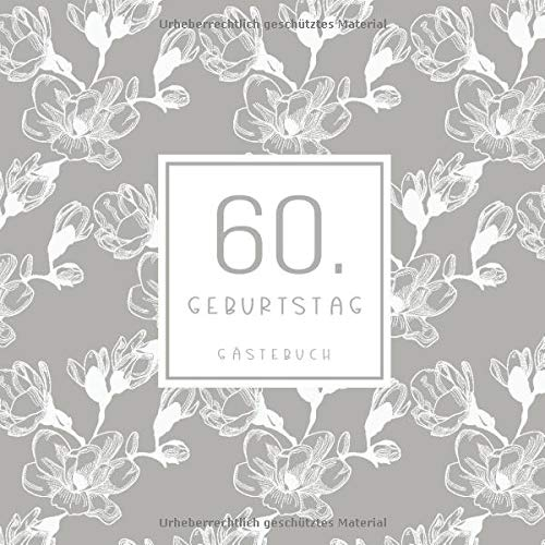 60. Geburtstag Gästebuch: zum Eintragen für Gäste - 110 Seiten - Blumenmuster Beige
