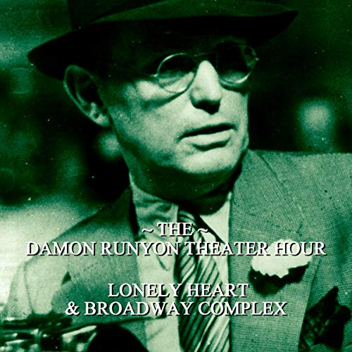 Lonely Heart & Broadway Complex     Damon Runyon Theater - Episode 12              By:                                                                                                                                 Damon Runyon                               Narrated by:                                                                                                                                 John Brown                      Length: 58 mins     Not rated yet     Overall 0.0