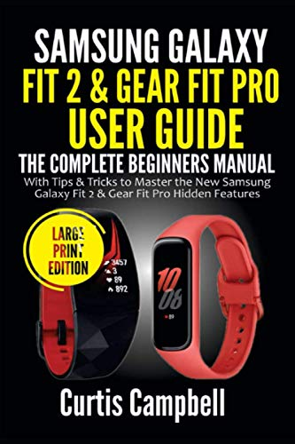Samsung Galaxy Fit 2 & Gear Fit Pro User Guide: The Complete Beginners Manual with Tips & Tricks to Master the New Samsung Galaxy Fit 2 & Gear Fit Pro Hidden Features (Large Print Edition)