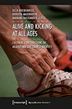 Alive and Kicking at All Ages: Cultural Constructions of Health and Life Course Identity (Aging Studies)