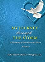 My Journey Through The Storm: A Testimony of God's Grace and A Mercy A Memoir