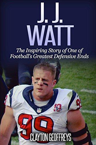 J.J. Watt: The Inspiring Story of One of Footballs Greatest Defensive Ends (Football Biography Books)