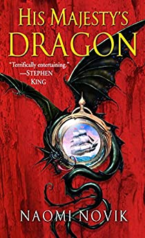His Majesty's Dragon: A Novel of Temeraire by [Naomi Novik]