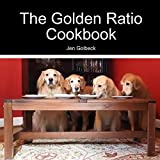 The Golden Ratio Cookbook