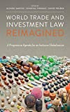 World Trade and Investment Law Reimagined: A Progressive Agenda for an Inclusive Globalization (Anthem Iglp Rethinking Global Law and Policy)