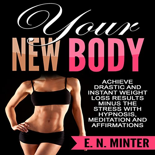 Your New Body     Achieve Drastic and Instant Weight Loss Results Minus the Stress with Hypnosis, Meditation and Affirmations              By:                                                                                                                                 E. N. Minter                               Narrated by:                                                                                                                                 InnerPeace Productions                      Length: 47 mins     Not rated yet     Overall 0.0