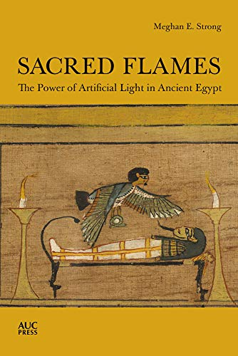Sacred Flames: The Power of Artificial Light in Ancient Egypt