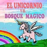 El unicornio y el Bosque Mágico: Un libro mágico de unicornios para niñas (Libros de Unicornios para niñas nº 1)